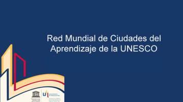 Red Mundial de Ciudades del Aprendizaje de la Unesco