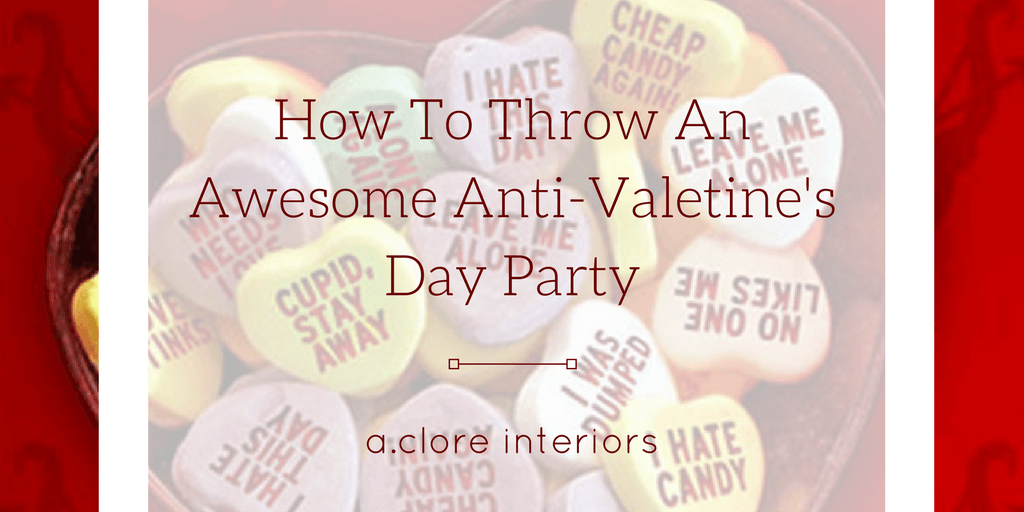 How To Throw An Awesome Anti Valentines Day Party A