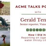 How I did it: Gerald Tenywa on reporting on Uganda's water thirsty cities