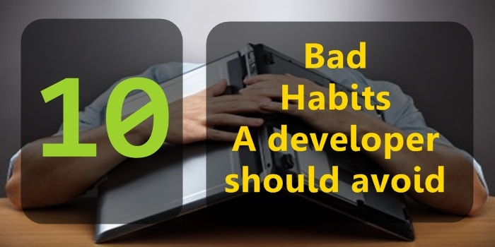 10 Bad Programming Habits a Programmer Should Leave Right Now