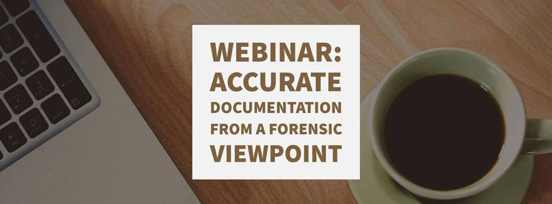 Webinar: Accurate Documentation from a Forensic Viewpoint