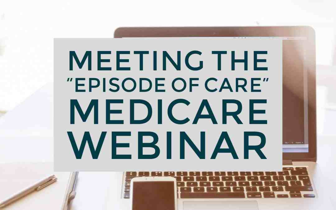 "Webinar: Meeting the ""Episode of Care"" Medicare"