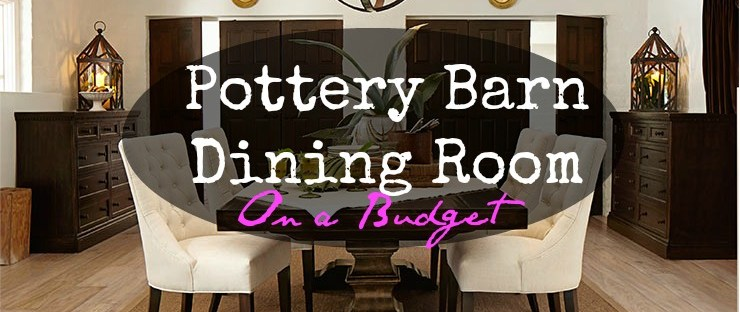 Pottery Barn Dining Room -On a Budget