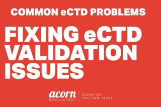 eCTD validation issues the latest article from Acorn Regulatory