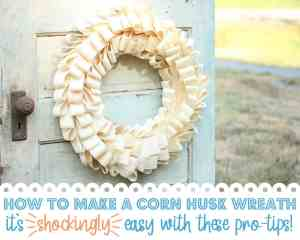 How to Make a Corn Husk Wreath {SHOCKINGLY Easy DIY!}