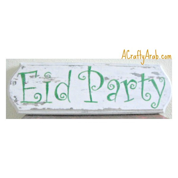 ACraftyArab Eid Party Distressed Wooden Sign Tutorial {Part 2}