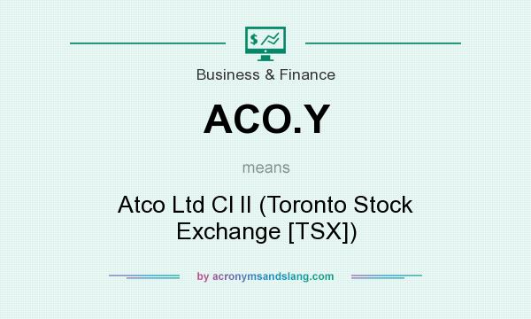 What Does Aco Y Mean Definition Of Aco Y Aco Y Stands For Atco Ltd Cl Ii Toronto Stock Exchange Tsx By Acronymsandslang Com