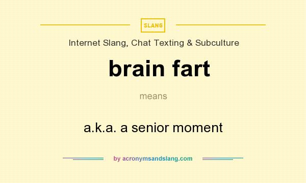 definition of brain fart brain fart stands for a k a a senior moment by acronymsandslang com