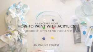 getting the feel for acrylic paint how to paint with acrylics acrylicmuse