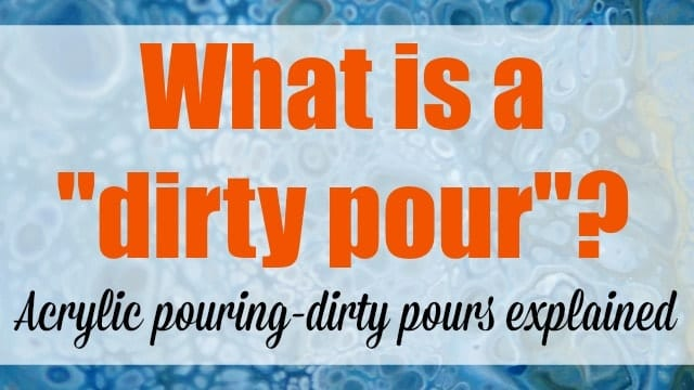 What is a dirty pour A term using in acrylic painting and when working with other materials such as resin. Definition, examples and a video to watch about what is a dirty pour.