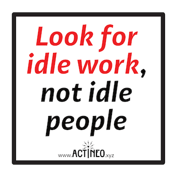 Look for idle work, not idle people