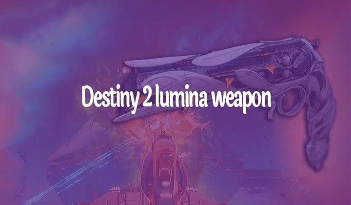 Destiny 2 Lumina Weapon