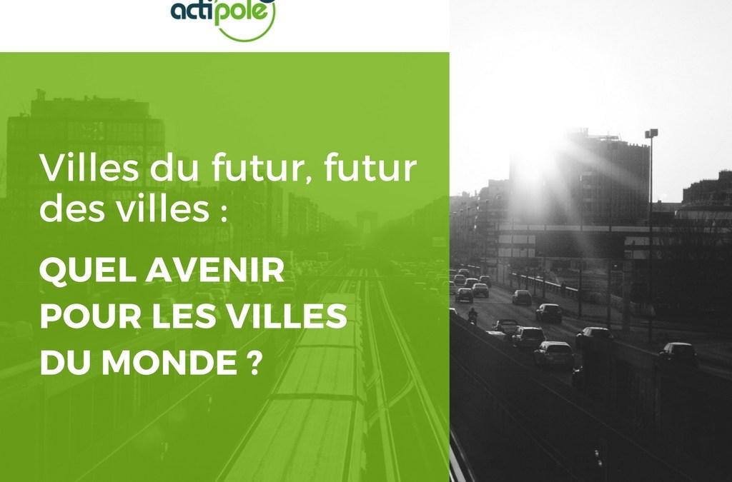 Villes du futur, futur des villes : Quel avenir pour les villes du monde ?