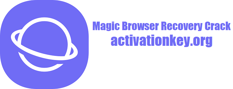 Magic Browser Recovery Crack 2.3 + Serial Key [Latest]