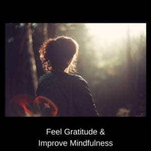 Increases gratitude and mindfullness