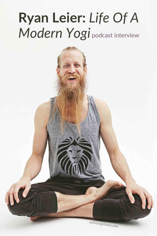 Ryan Leier: Life Of A Modern Yogi Podcast with Active Vegetarian