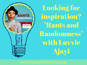 Looking for inspiration? Check out Rants and Randomness with Luvvie Ajayi