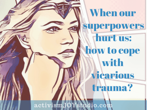 When our superpowers hurt us: How to cope with vicarious trauma?