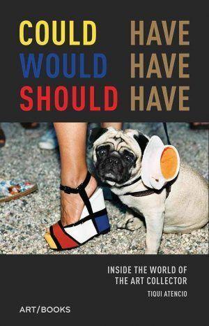 Could Have, Would Have, Should Have: Inside the World of the Art Collector el libro de Tiqui Atencio presentado en la XXXVI edición de ARCO Madrid