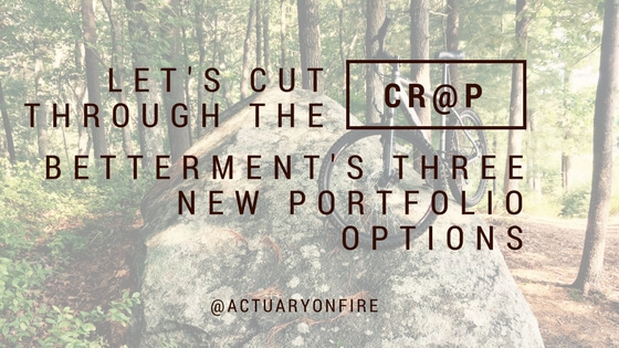 Let's cut through the cr@p - Betterment's Three New