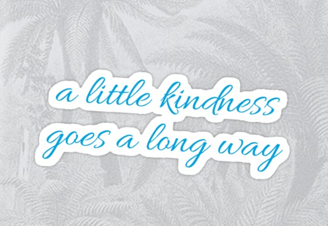A little Kindness in this Cruel World…..