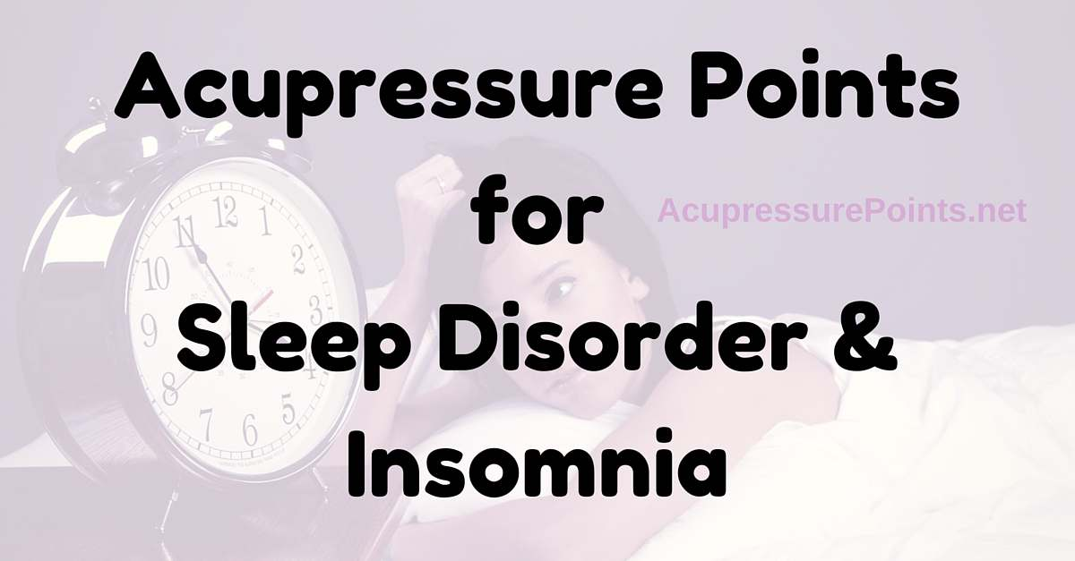 Acupressure Points for Sleep Disorder & Insomnia