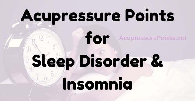 Acupressure Points for Sleep Disorder & Insomnia - Best ...