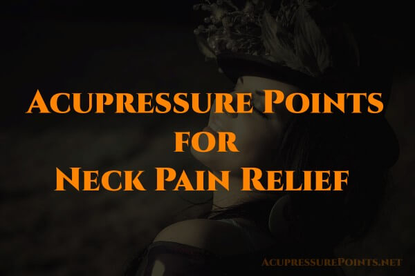 Acupressure Points for Neck Pain Relief