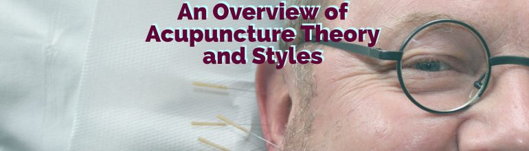 Acupuncture: An Overview of Acupuncture Theory and Styles