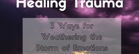 3 Ways for Weathering the Storm of Emotions