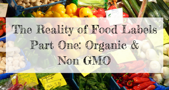 The Reality of Food Labels: Organic and Non GMO