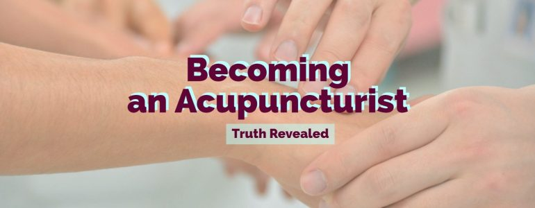 Truth Revealed: Becoming an Acupuncturist