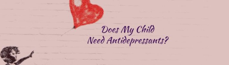 Does My Child Need Antidepressants?