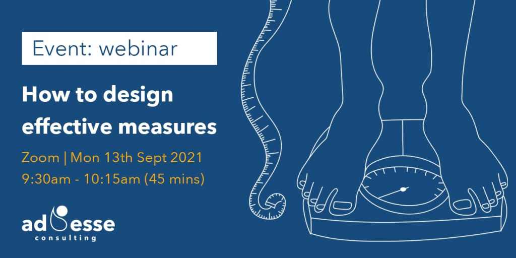 How to design effective measures webinar with Ad Esse Consulting on the 13th September
