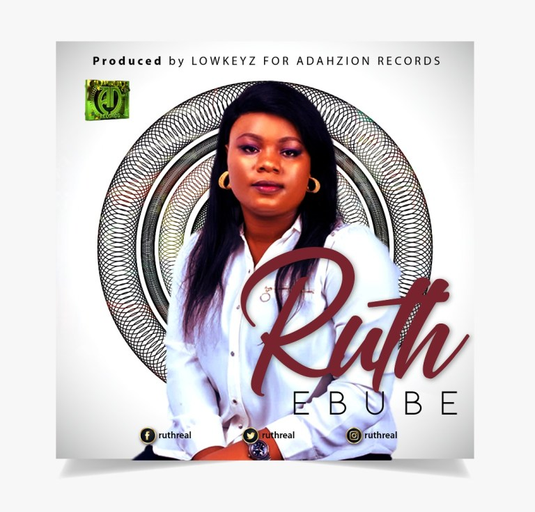 """Amazing Gospel Artist,Ruth Releases her Debut Titled """"Ebube"""" (My Praise)"""