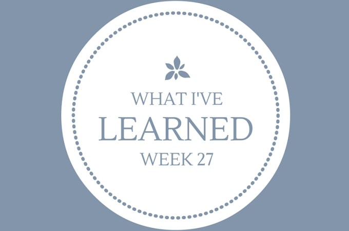 What I've Learned — Week 27