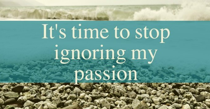 Ignoring my passions