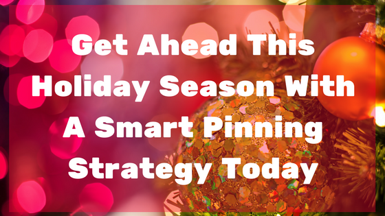 Get Ahead This Holiday Season with a Smart Pinning Strategy