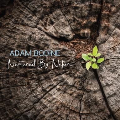 Adam Bodine - Nurtured By Nature