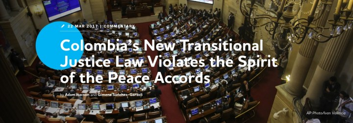 Colombia's New Transitional Justice Law Violates the Spirit of the Peace Accords