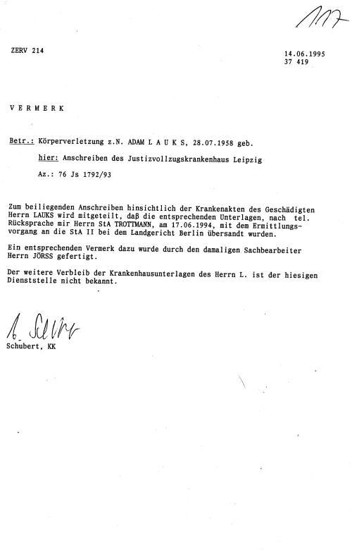 .. nach tel.Rücksprache mit Herrn Staatsanwalt Trottman, am 17.06.1994, mit dem Ermittlungsvorgang an die StAII beim Landgericht Berlin übersandt wurden.