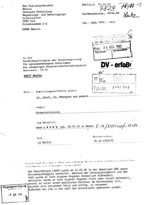 Dass der angesetzte KK Jörss der ZERV 214 Ende 1993 nicht mal den Namen der Gauck Behörde kennt spricht für die Qualität der zusammengetrommelten Ermittlerüberhangskommando mit Buschzulage die losgeschickt wurden das DDR Unrecht zu begradigen ! Wegen Körperverletzung und das AZ 76 Js 1792/93 stimmten
