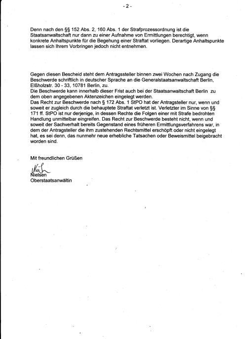 Gegen diesen Bescheid steht dem Antragsteller binnen zwei Wochen nach Zugang ( 30.3.2015) die Beschwerde schriftlich in deutscher Sprache an die Generalstaatsanwaltschaft Berlin Elßholzstrasse 30-33 10781 Berlin, zu.  WIRD GEMACHT !