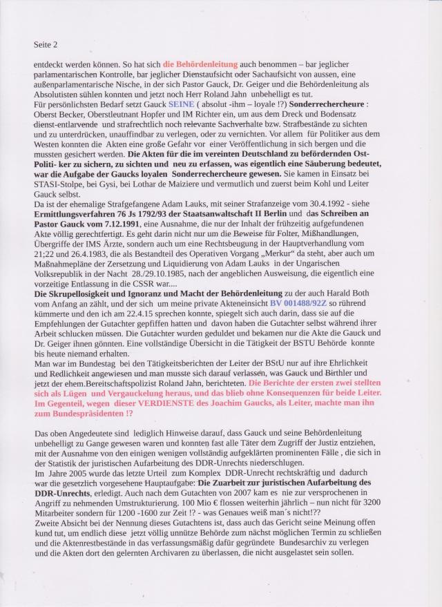 Eine vollständige Übersicht und einsicht in die Tätigkeit der BStU konnte bis heute niemand erhalten. Man war im Bundestag bei den Tätigkeitsberivchten der Leiter der BStU nur auf ihre Ehrlichkeit und Redlichkeit angewiesen und man musste sich darauf verlassen, was Gauck, Birthler und jetzt der ehem. Bereitschaftspolizist Roland Jahn, berichteten. Die Berichte der ersten Zwei stellten sich als Lügen und Vergauckelung heraus, und das blieb ohne Konsequenzen für beide Leiter. Im Gegenteil, wegen DIESER VERDIENSTE des Joachim Gaucks, als Leiter, machte man ihn zum Bundespräsidenten (!?)