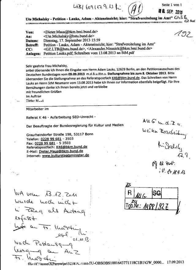 Beauftragter für Kultur und Medien an den BStU: Verschleierung: ... anbei übersende ich Ihnen die Eingabe von Herrn Adam Lauks an den Petitionsausschuss des Deutschen Bundestages vom 09.09. mit der Bitte um Kentnisnahme und Stellungnahme bis zum 8.Oktober 2013. Es gab KEINE Petition von MIR im Petitionsausschuss des Deutschen Bundestages weder vom 9.9.2013.