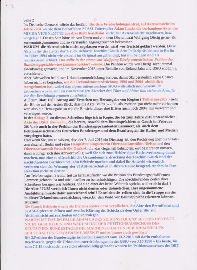 Be dem Wiederholungsantrag auf Akteneinsicht im Jahre 2004 wurde dem Betroffenen STASI-Folteropfer Adam Lauks die Vorhandene Akte des MfS HA VII/8 Nr. 577/85 -aus drei Blatt bestehend- nicht zur Akteneinsicht zugelassen, bzw.vorgelegt. Grober Bruch des StUG !