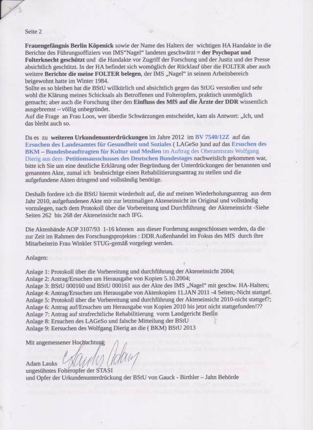 Deshalb fordere ich die BStU hiermit wiederholt auf, die auf meinen Wiederholungsantrag aus dem Jahr 2010 aufgefundenen Akte mir zur letztmaligen Akteneinsicht im Original und vollständig vorzulegen, nach dem Protokoll über die Vorbereitung und durchführung der Akteneinsicht - siehe Seiten 262 bis 268 der Akteneinsicht nach IFG.