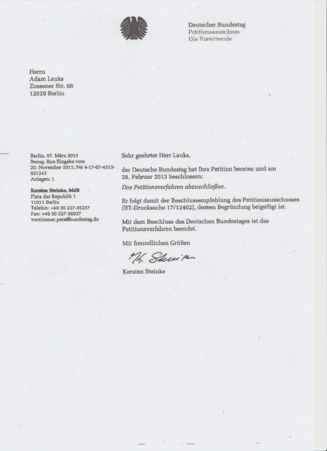 Können Sie auch in diesem Falle behaupten über die durch Ihren Mitarbeiter Wolfgang Dierig unterdrückte Petition des Bundestagspräsidenten Lammert nicht gewusst zu haben!? - Ich habe Schreiben aus dem Amt des Bundestagspräsidenten Lammwert die mit IHREM Eingangsstempell versehen sind- wenn ich IHREM schreibe , heißt das IHREN PERSÖNLICHEN, mit ihrem Namen.