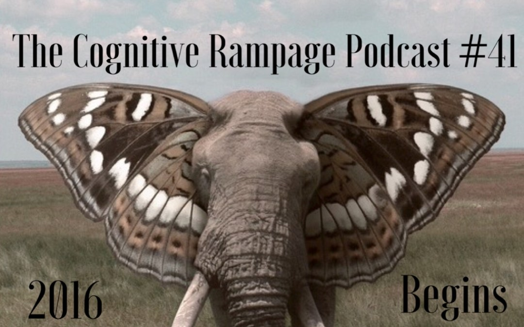 Cognitive Rampage Podcast TCR: 41 2016#1