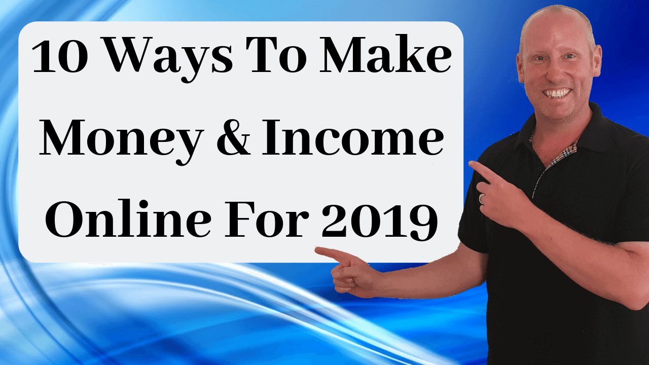 10 Ways To Make Money & Income Online For 2019